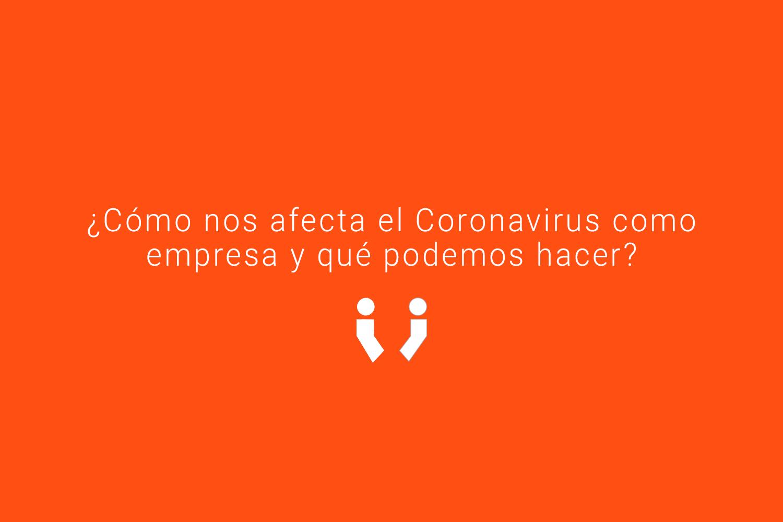 ¿Cómo nos afecta el Coronavirus como empresa y qué podemos hacer?