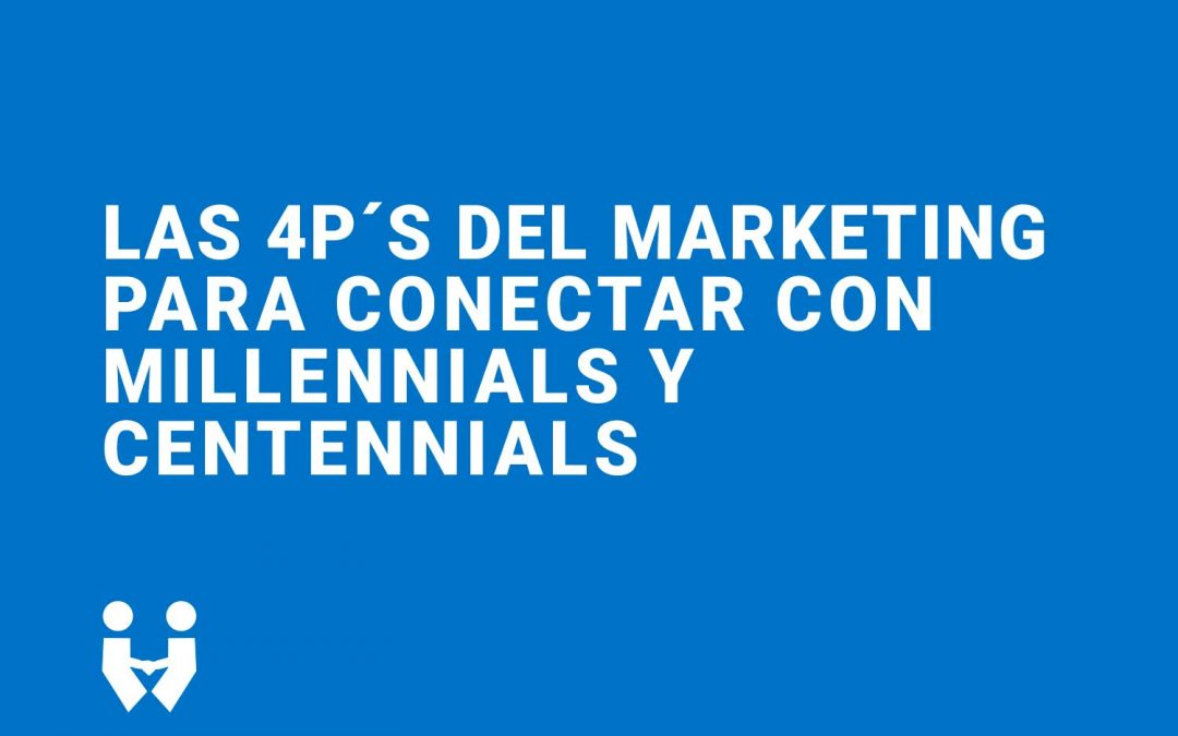 Las 4P´s del marketing en la era Millennials