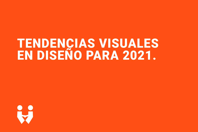 Tendencias visuales 2021